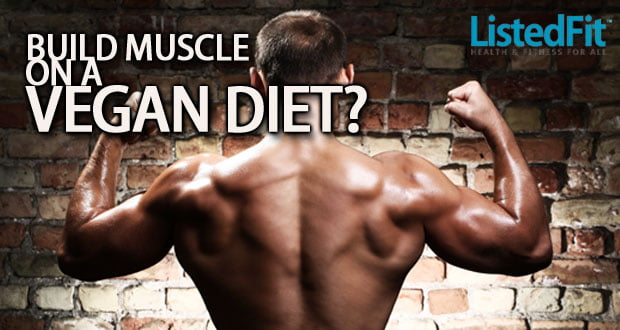 Build Muscle On A Vegan Diet listedfit listed fit
