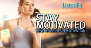 Ways To Stay Motivated ListedFit Listed Fit Fitness How to stay motivated