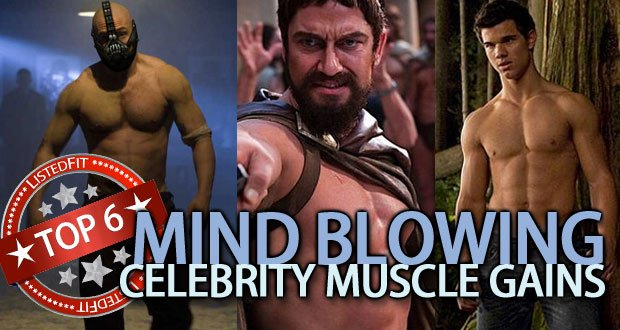 Top 6 Mind-Blowing Celebrity Muscle Gains