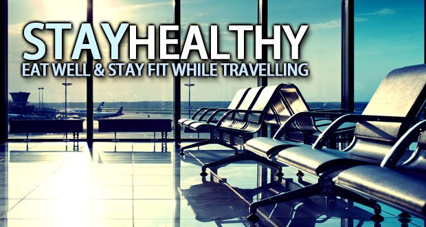 Eating Well and Staying Active While Traveling